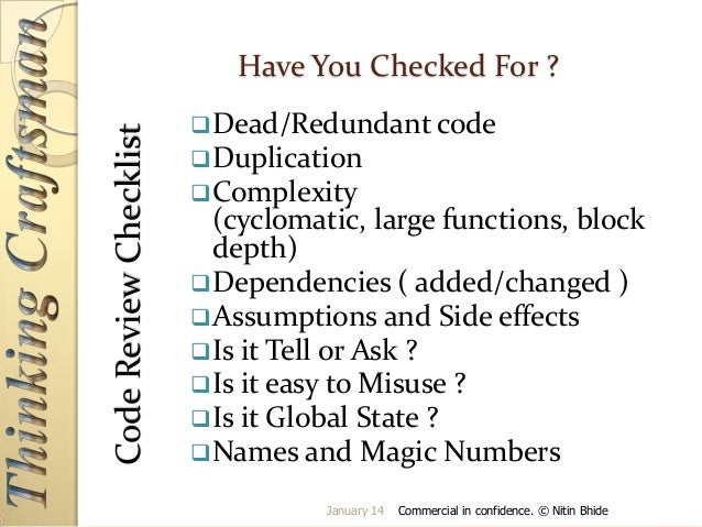 Code Review Checklist  Have You Checked For ?  Dead/Redundant code  Duplication  Complexity  (cyclomatic, large functio...