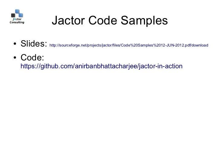Jactor Code Samples●   Slides: http://sourceforge.net/projects/jactor/files/Code%20Samples%2012-JUN-2012.pdf/download●   C...