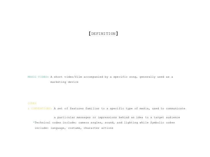 [DEFINITION]MUSIC VIDEO: A short video/film accompanied by a specific song, generally used as a             marketing devi...