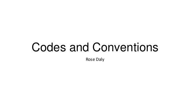 Codes and Conventions Rose Daly