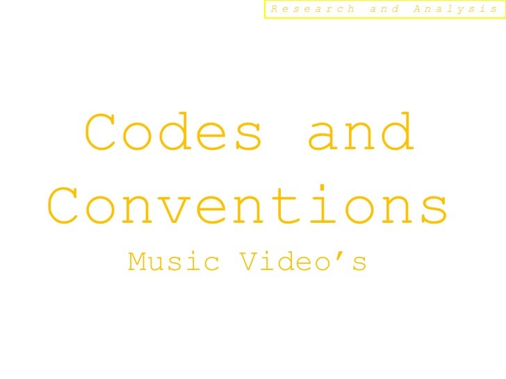 Research   and   Analysis Codes andConventions  Music Video's
