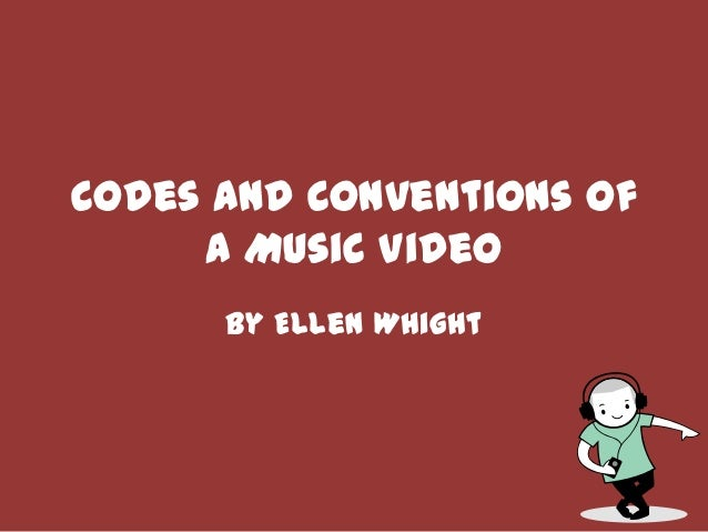 Codes And Conventions Of     a Music Video      By Ellen Whight
