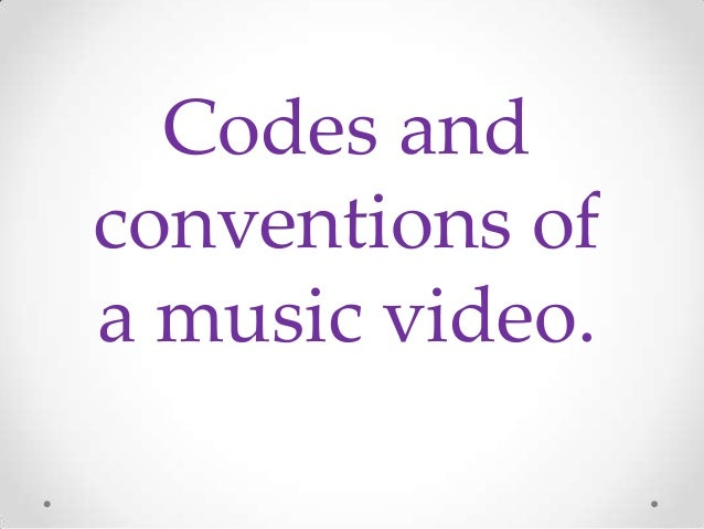 Codes and conventions of a music video 2