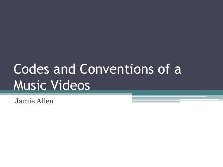 Codes and Conventions of aMusic VideosJamie Allen