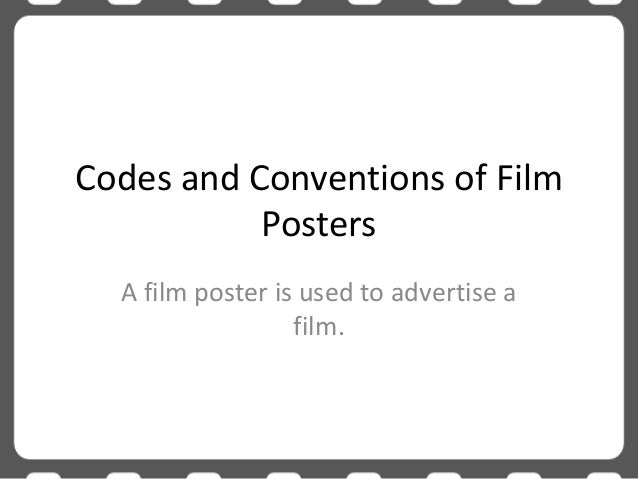 Codes and Conventions of Film Posters A film poster is used to advertise a film.