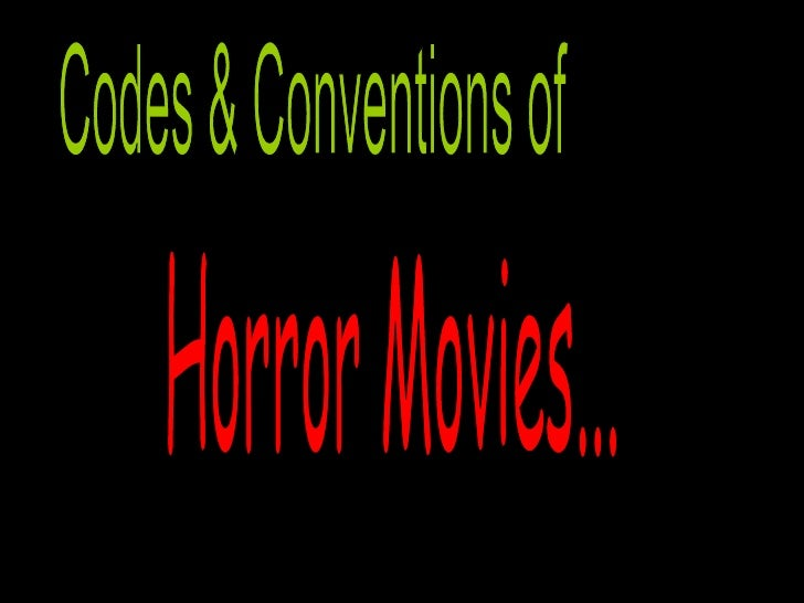 Codes & Conventions of  Horror Movies...
