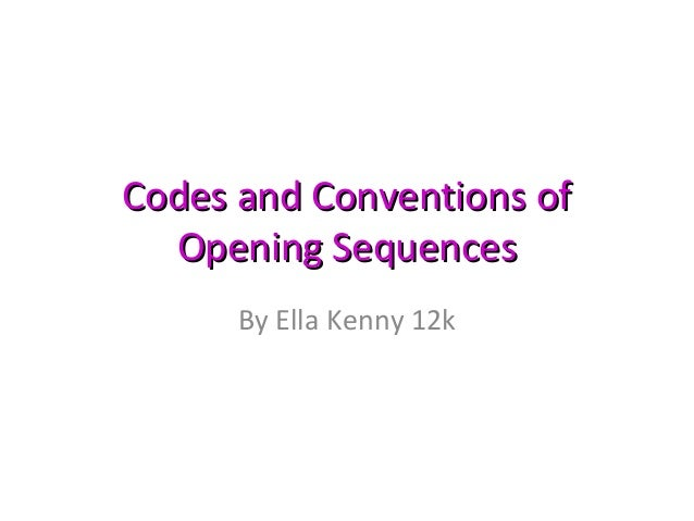Codes and Conventions of  Opening Sequences      By Ella Kenny 12k