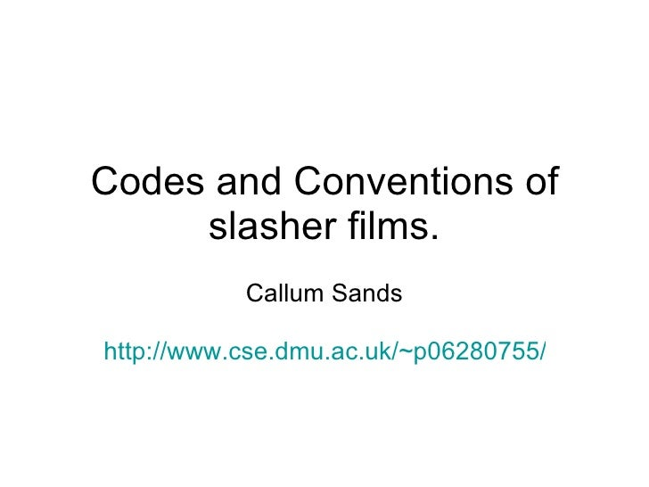 Codes and Conventions of slasher films. Callum Sands http://www.cse.dmu.ac.uk/~p06280755/tech1015/cw/xhtml/slash_conven.ht...