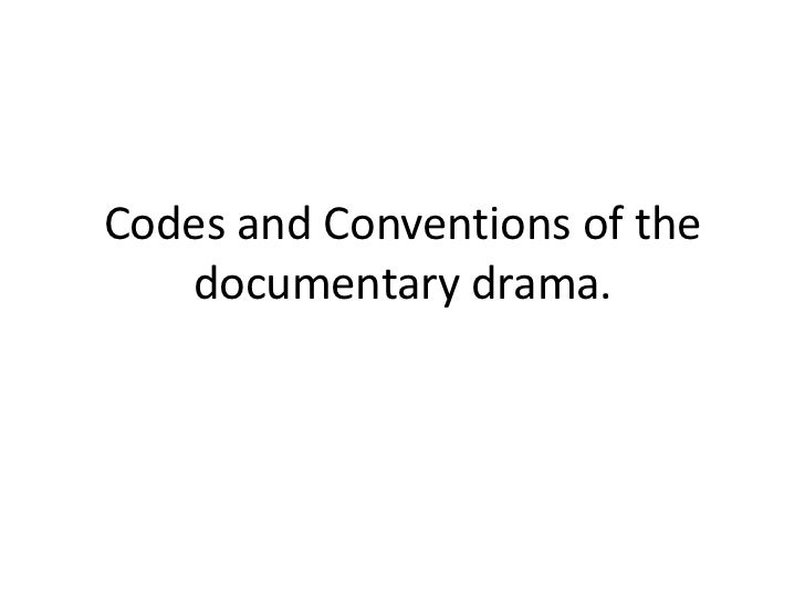 Codes and Conventions of the   documentary drama.