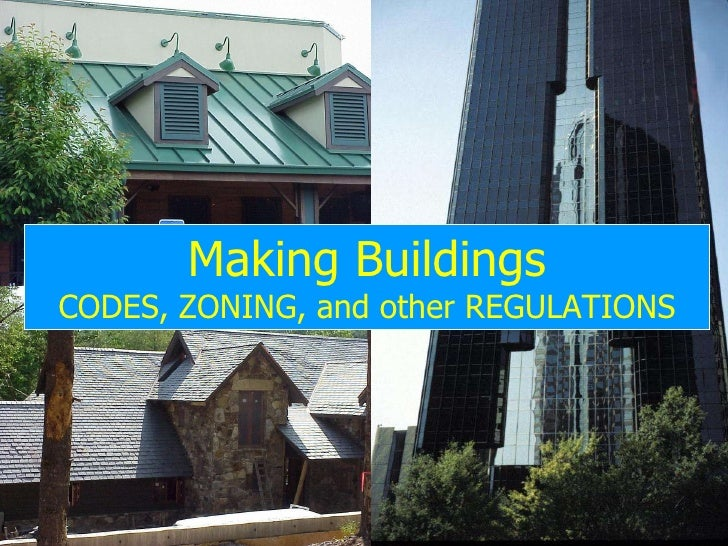 Making Buildings CODES, ZONING, and other REGULATIONS