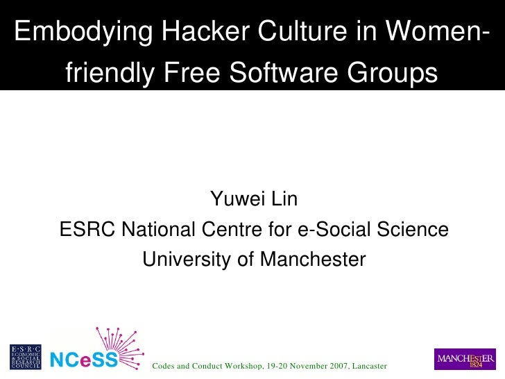 Embodying Hacker Culture in Women­    friendly Free Software Groups                       Yuwei Lin     ESRC National Cent...