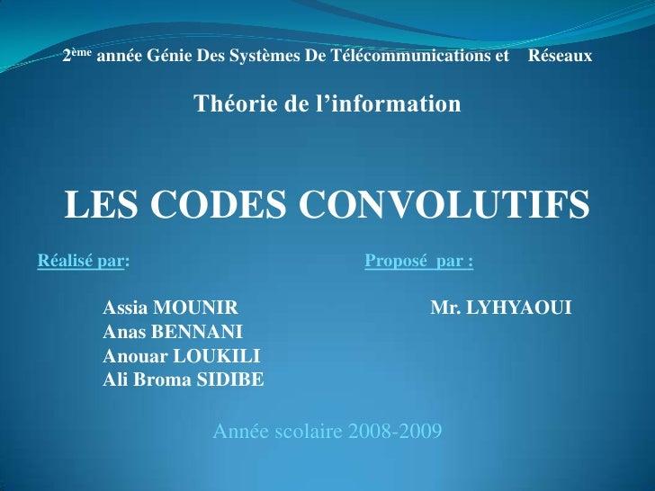 2ème année Génie Des Systèmes De Télécommunications et    Réseaux<br />Théorie de l'information<br />LES CODES CONVOLUTIFS...