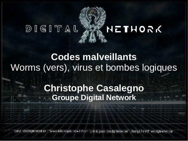 Codes malveillants Worms (vers), virus et bombes logiques Christophe Casalegno Groupe Digital Network