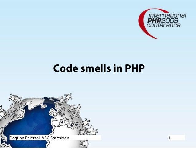 Code smells in PHPDagfinn Reiersøl, ABC Startsiden            1