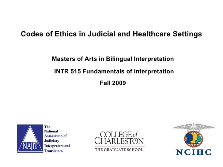 Masters of Arts in Bilingual Interpretation INTR 515 Fundamentals of Interpretation  Fall 2009  Codes of Ethics in Judicia...