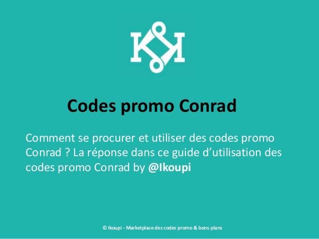 Codes promo Conrad Comment se procurer et utiliser des codes promo Conrad ? La réponse dans ce guide d'utilisation des cod...