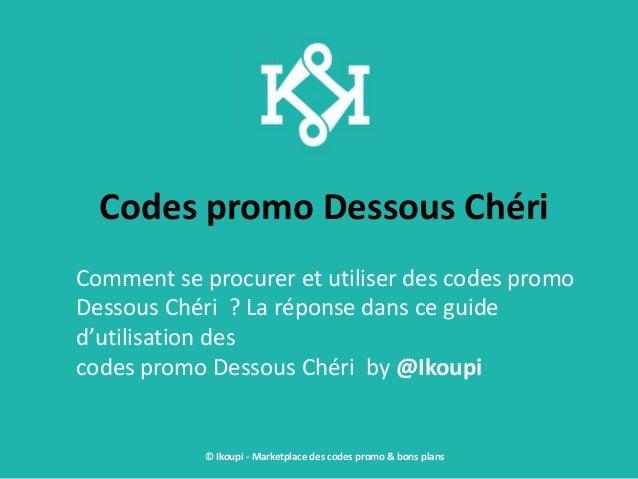 Codes promo Dessous Chéri Comment se procurer et utiliser des codes promo Dessous Chéri ? La réponse dans ce guide d'utili...