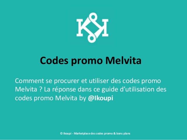 Codes promo Melvita Comment se procurer et utiliser des codes promo Melvita ? La réponse dans ce guide d'utilisation des c...