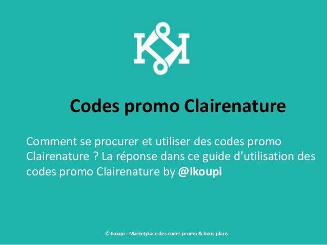 Codes promo Clairenature Comment se procurer et utiliser des codes promo Clairenature ? La réponse dans ce guide d'utilisa...