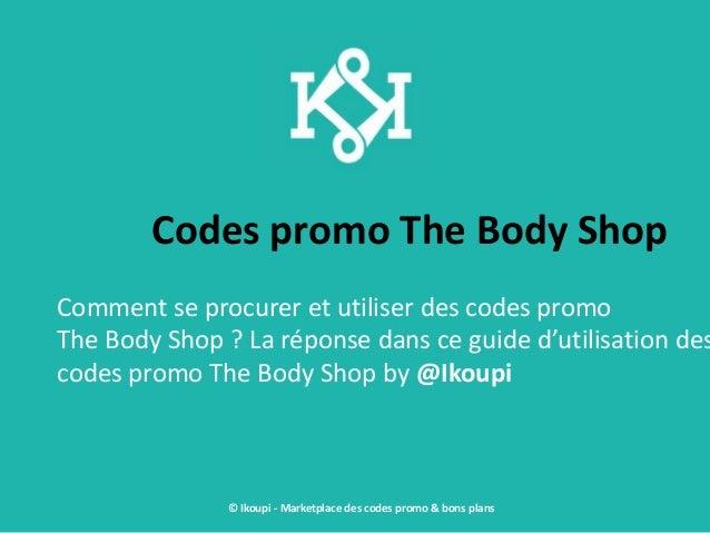 Codes promo The Body Shop Comment se procurer et utiliser des codes promo The Body Shop ? La réponse dans ce guide d'utili...