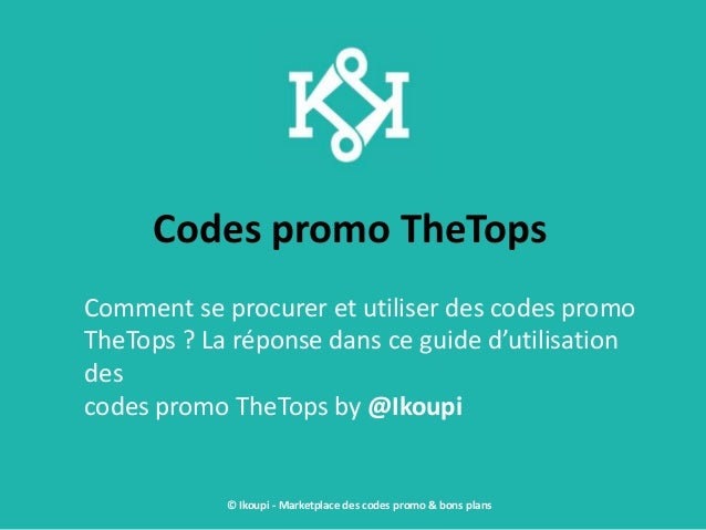 Codes promo TheTops Comment se procurer et utiliser des codes promo TheTops ? La réponse dans ce guide d'utilisation des c...