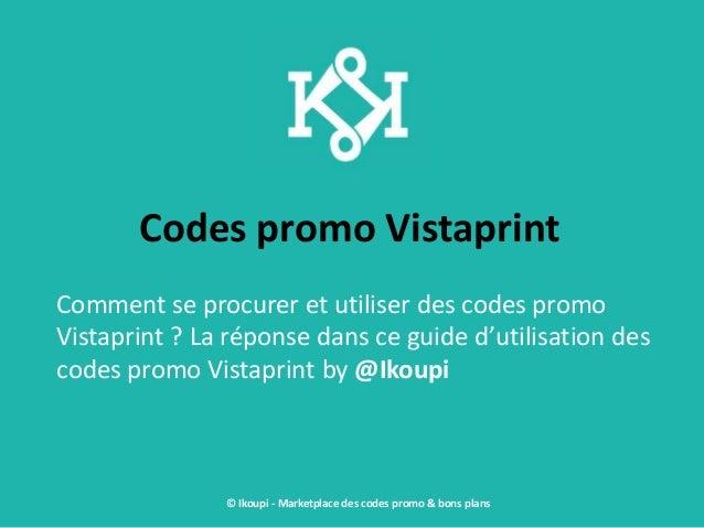 Codes promo Vistaprint Comment se procurer et utiliser des codes promo Vistaprint ? La réponse dans ce guide d'utilisation...
