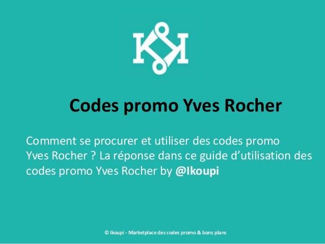 Codes promo Yves Rocher Comment se procurer et utiliser des codes promo Yves Rocher ? La réponse dans ce guide d'utilisati...