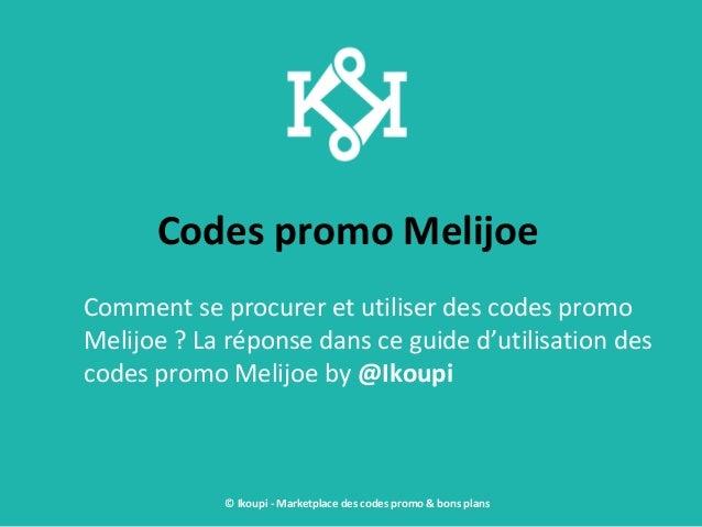 Codes promo Melijoe Comment se procurer et utiliser des codes promo Melijoe ? La réponse dans ce guide d'utilisation des c...