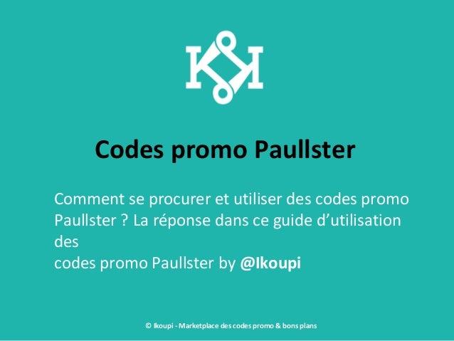 Codes promo Paullster Comment se procurer et utiliser des codes promo Paullster ? La réponse dans ce guide d'utilisation d...