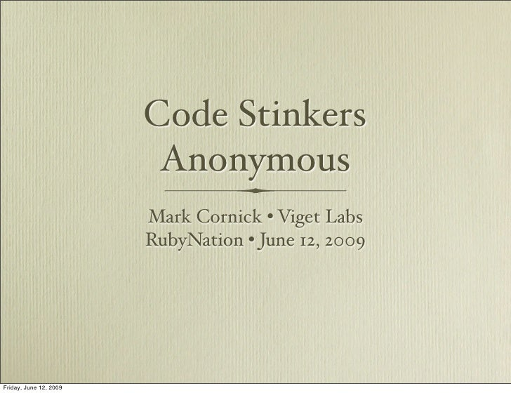 Code Stinkers                          Anonymous                         Mark Cornick • Viget Labs                        ...