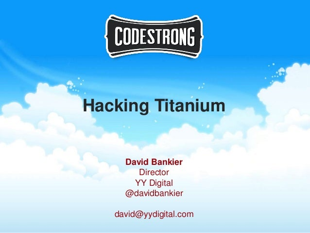 Codestrong 2012 breakout session   hacking titanium