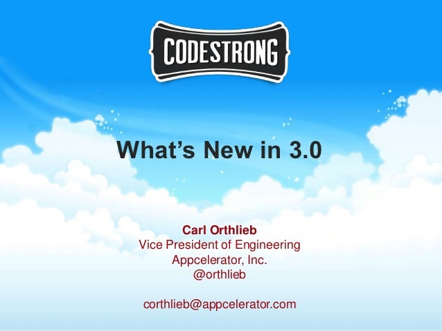 What's New in 3.0         Carl Orthlieb Vice President of Engineering       Appcelerator, Inc.           @orthlieb  corthl...