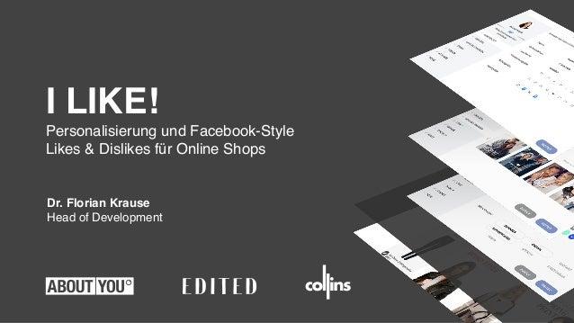 Dr. Florian Krause Head of Development I LIKE! Personalisierung und Facebook-Style Likes & Dislikes für Online Shops