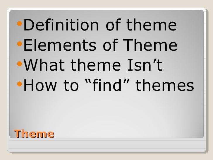 Theme <ul><li>Definition of theme </li></ul><ul><li>Elements of Theme </li></ul><ul><li>What theme Isn't </li></ul><ul><li...