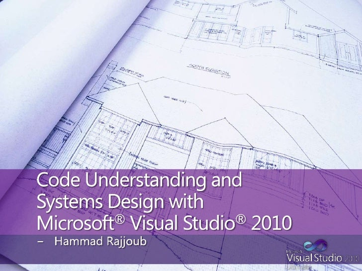 Code understanding and systems design with visual studio 2010