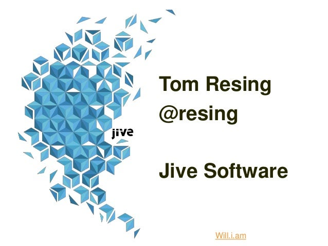 Tom Resing @resing Jive Software Will.i.am