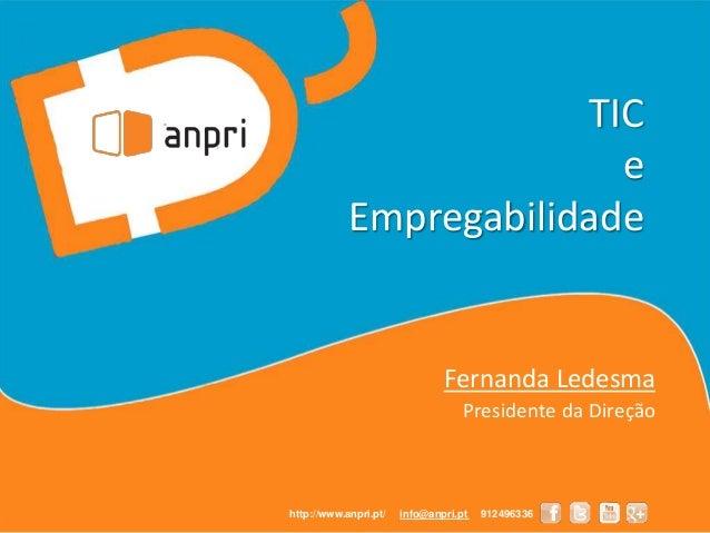TIC e Empregabilidade Fernanda Ledesma Presidente da Direção http://www.anpri.pt/ info@anpri.pt 912496336