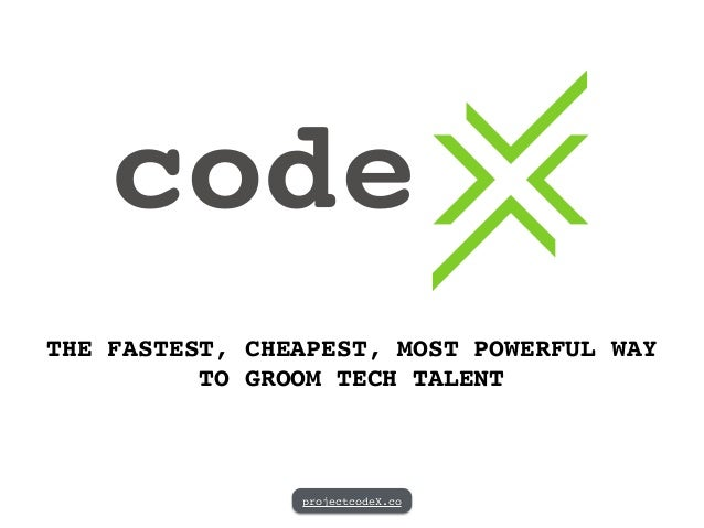 THE FASTEST, CHEAPEST, MOST POWERFUL WAY ! TO GROOM TECH TALENT projectcodeX.co