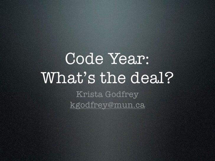 Code Year:What's the deal?    Krista Godfrey   kgodfrey@mun.ca