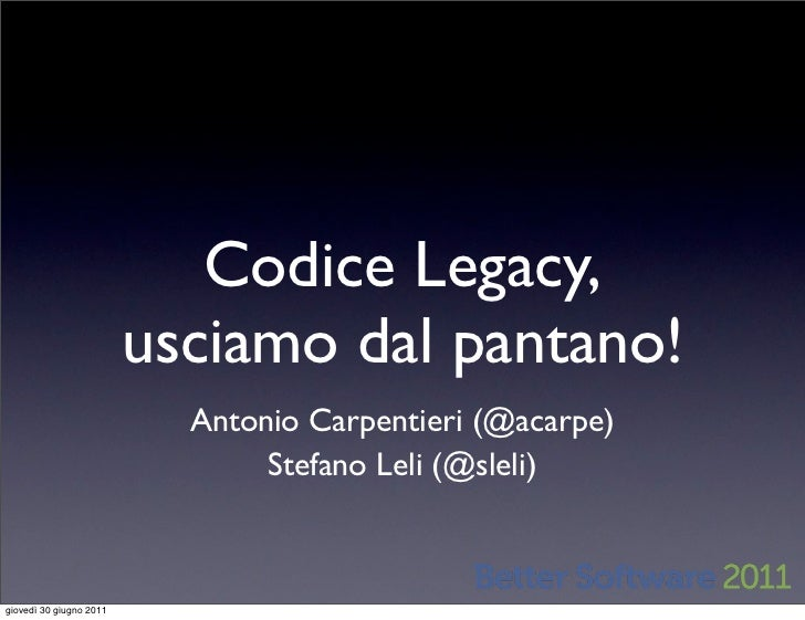 Codice Legacy,                         usciamo dal pantano!                           Antonio Carpentieri (@acarpe)       ...