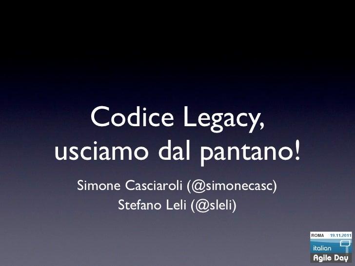 Codice Legacy,usciamo dal pantano! Simone Casciaroli (@simonecasc)       Stefano Leli (@sleli)