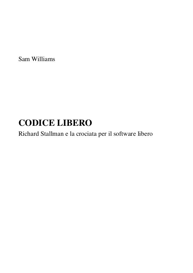 Sam Williams CODICE LIBERO Richard Stallman e la crociata per il software libero