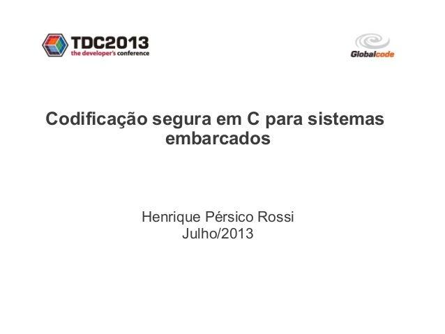Codificação segura em C para sistemas embarcados Henrique Pérsico Rossi Julho/2013
