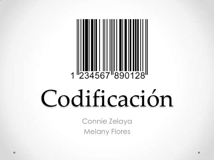 Codificación<br />Connie Zelaya<br />Melany Flores<br />