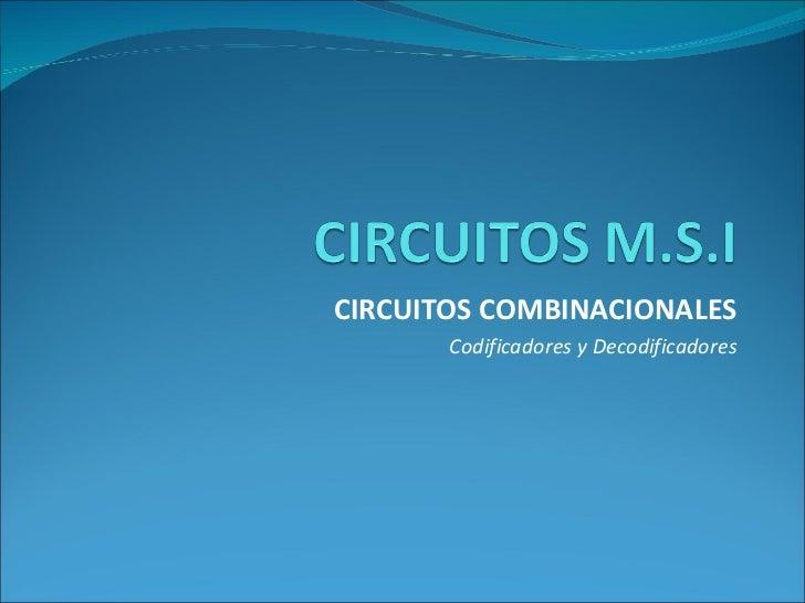 CIRCUITOS COMBINACIONALES       Codificadores y Decodificadores
