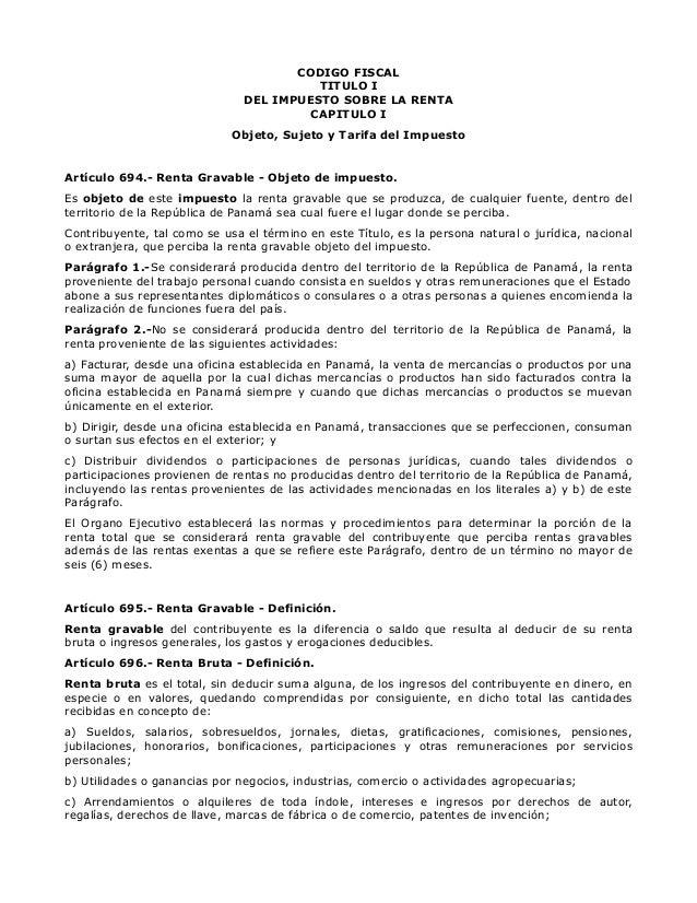 CODIGO FISCAL TITULO I DEL IMPUESTO SOBRE LA RENTA CAPITULO I Objeto, Sujeto y Tarifa del Impuesto  Artículo 694.- Renta G...