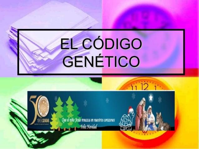 EL CÓDIGOEL CÓDIGO GENÉTICOGENÉTICO