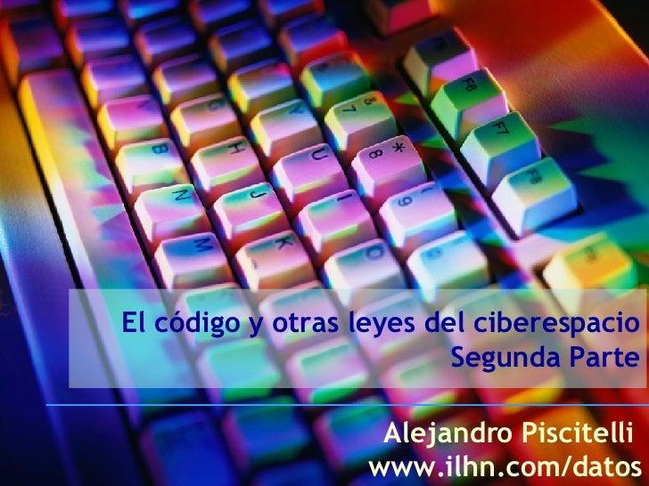 El código y otras leyes del ciberespacio Segunda Parte Alejandro Piscitelli  www.ilhn.com/datos