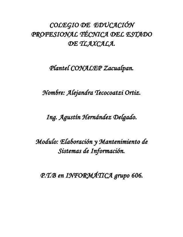 COLEGIO DE EDUCACIÓN PROFESIONAL TÉCNICA DEL ESTADO DE TLAXCALA. Plantel CONALEP Zacualpan. Nombre: Alejandra Tecocoatzi O...