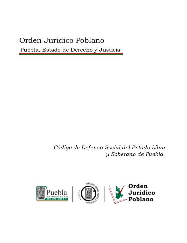 Orden Jurídico PoblanoPuebla, Estado de Derecho y Justicia           Código de Defensa Social del Estado Libre            ...
